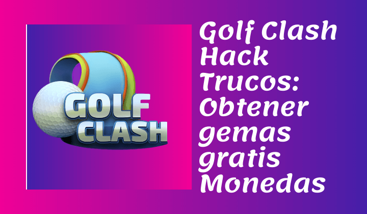 Golf Clash Hack Trucos